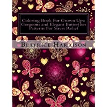 Coloring Book For Grown Ups: Gorgeous and Elegant Butterflies Patterns For Stress Relief