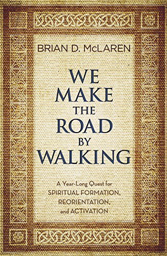 [by Brian D. McLaren] We Make The Road by Walking_ A Year Long Quest for Spiritual Formation, Reorientation, and Activation Paperback