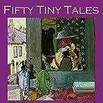 Fifty Tiny Tales | Katherine Mansfield,O. Henry,Andrew Soutar,Jack London,Rudyard Kipling,Arthur Machen,J. Fletcher