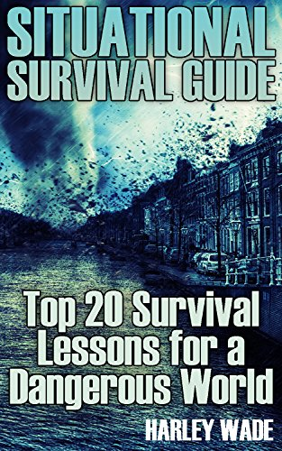 Situational Survival Guide: Top 20 Survival Lessons for a Dangerous World