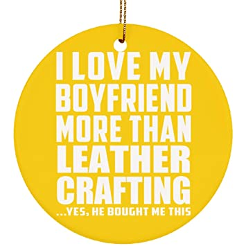 Girlfriend Best Gift Idea I Love My Boyfriend More Than Leather Crafting