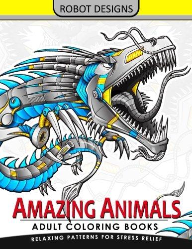 Designs Tattoos Religious (Amazing Animal Adult coloring Book Robot Design: Bear, Dog, Bird, Fish, Elephant, Tiger, Lion and Dragon)