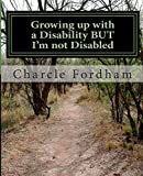 Growing up with a Disability but I'm Not Disabled, Charcle Fordham, 1499596324