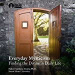 Everyday Mysticism: Finding the Divine in Daily Life | Fr. Anthony Ciorra PhD