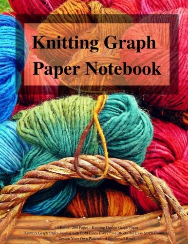 Knitting Graph Paper Notebook: 4:5 Ratio: 200 Pages Knitting Design Graph Paper Knitters Graph Paper Journal with Bold Lines Every Five Blocks for ... Your Own Patterns Four Stitches=Five Rows