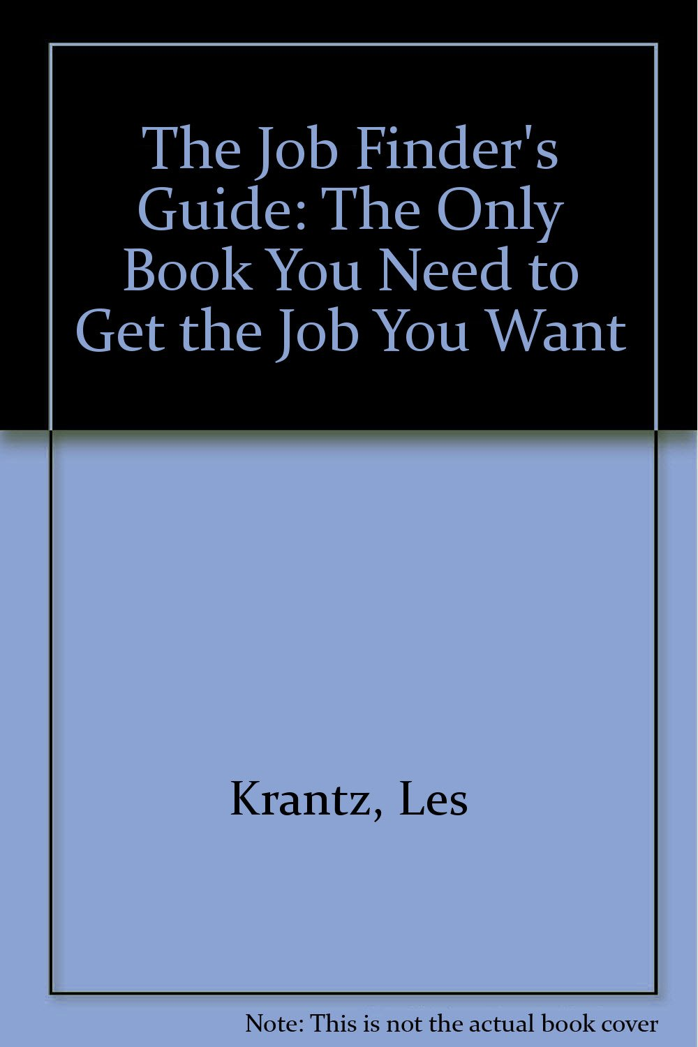the job finder s guide the only book you need to get the job you the job finder s guide the only book you need to get the job you want les krantz tony lee 9781569802236 com books
