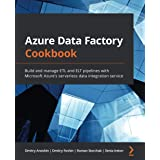 Azure Data Factory Cookbook: Build and manage ETL and ELT pipelines with Microsoft Azure's serverless data integration servic