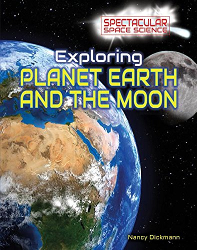 Exploring Planet Earth and the Moon (Spectacular Space Science)