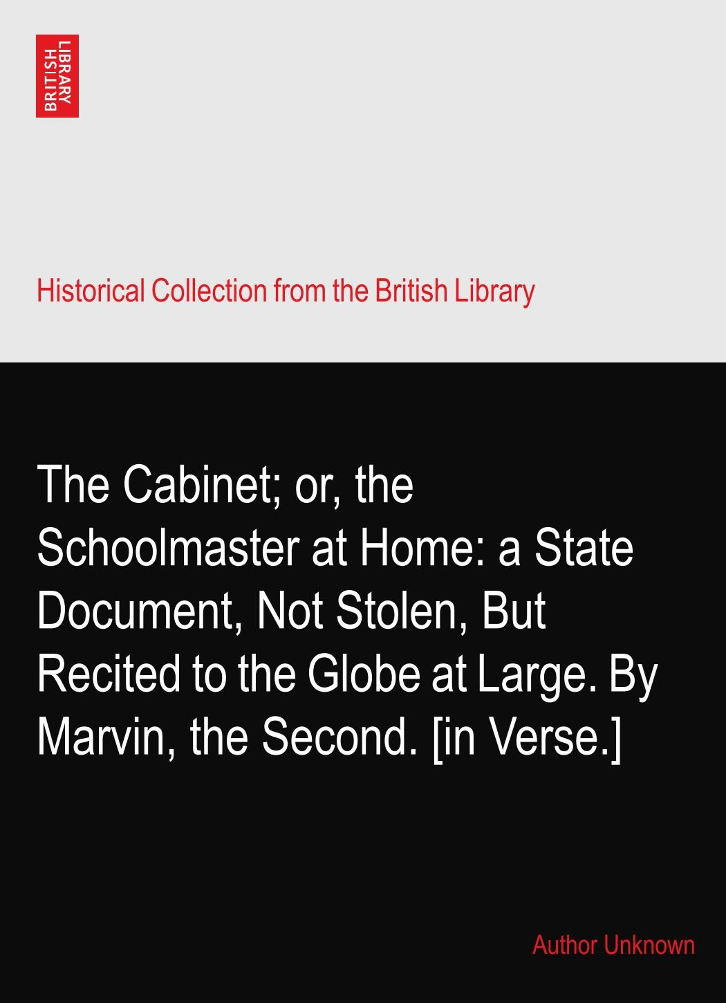 The Cabinet; or, the Schoolmaster at Home: a State Document, Not Stolen, But Recited to the Globe at Large. By Marvin, the Second. [in Verse.] PDF