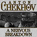 A Nervous Breakdown Audiobook by Anton Chekhov Narrated by Dave Courvoisier