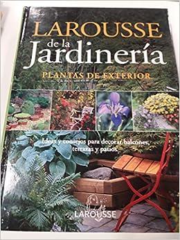 Larousse de la jardineria / Larousse for Gardening: Plantas de exterior/ Outdoor Plants