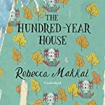 The Hundred-Year House | Rebecca Makkai