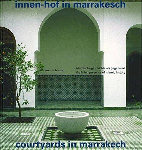 Innen-Hof in Marrakesch / Courtyards in Marrakech: The Living Presence of Islamic History