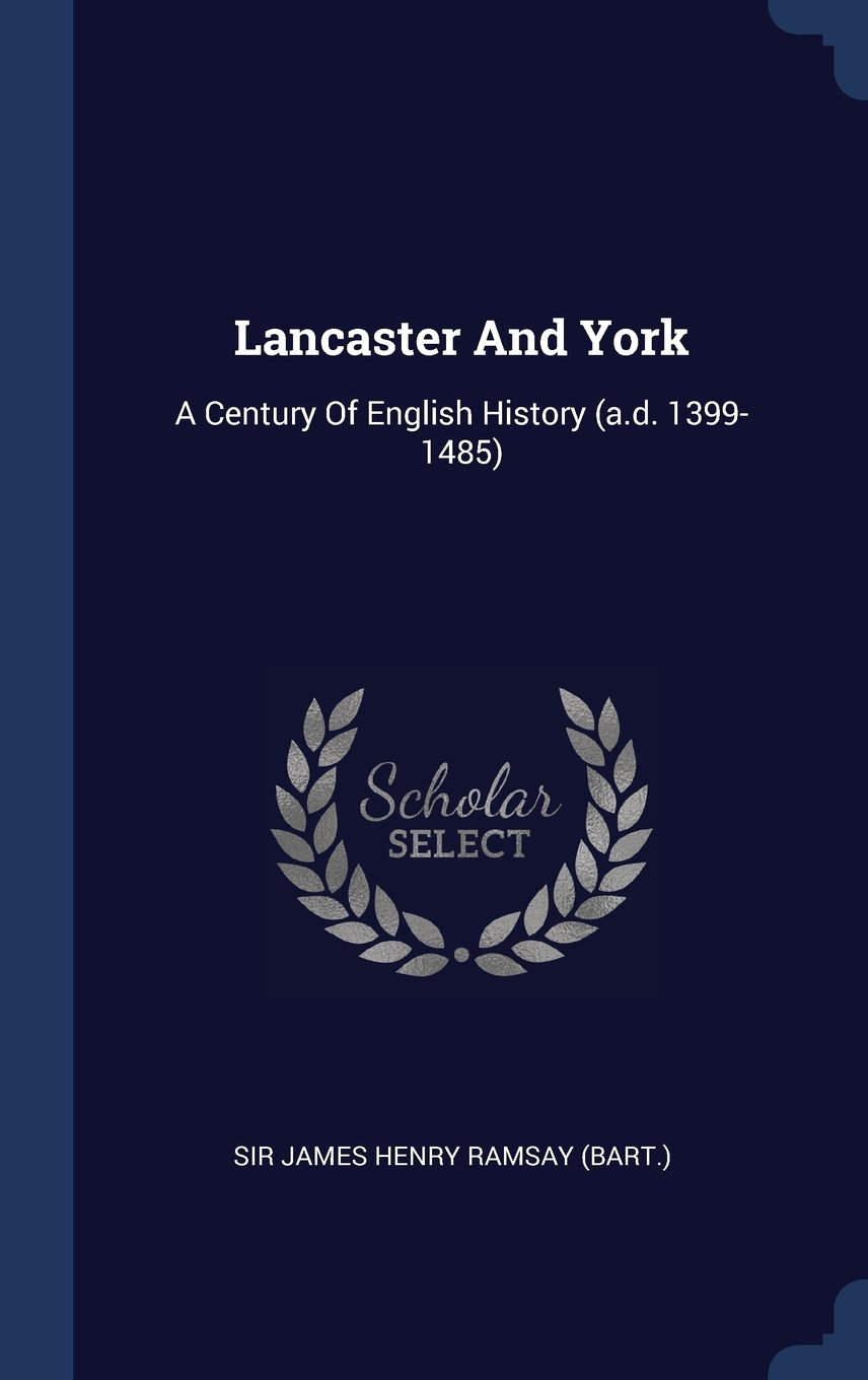 Download Lancaster And York: A Century Of English History (a.d. 1399-1485) PDF