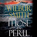 Those in Peril Audiobook by Wilbur Smith Narrated by Rupert Degas