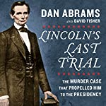 Lincoln's Last Trial: The Murder Case That Propelled Him to the Presidency | Dan Abrams,David Fisher