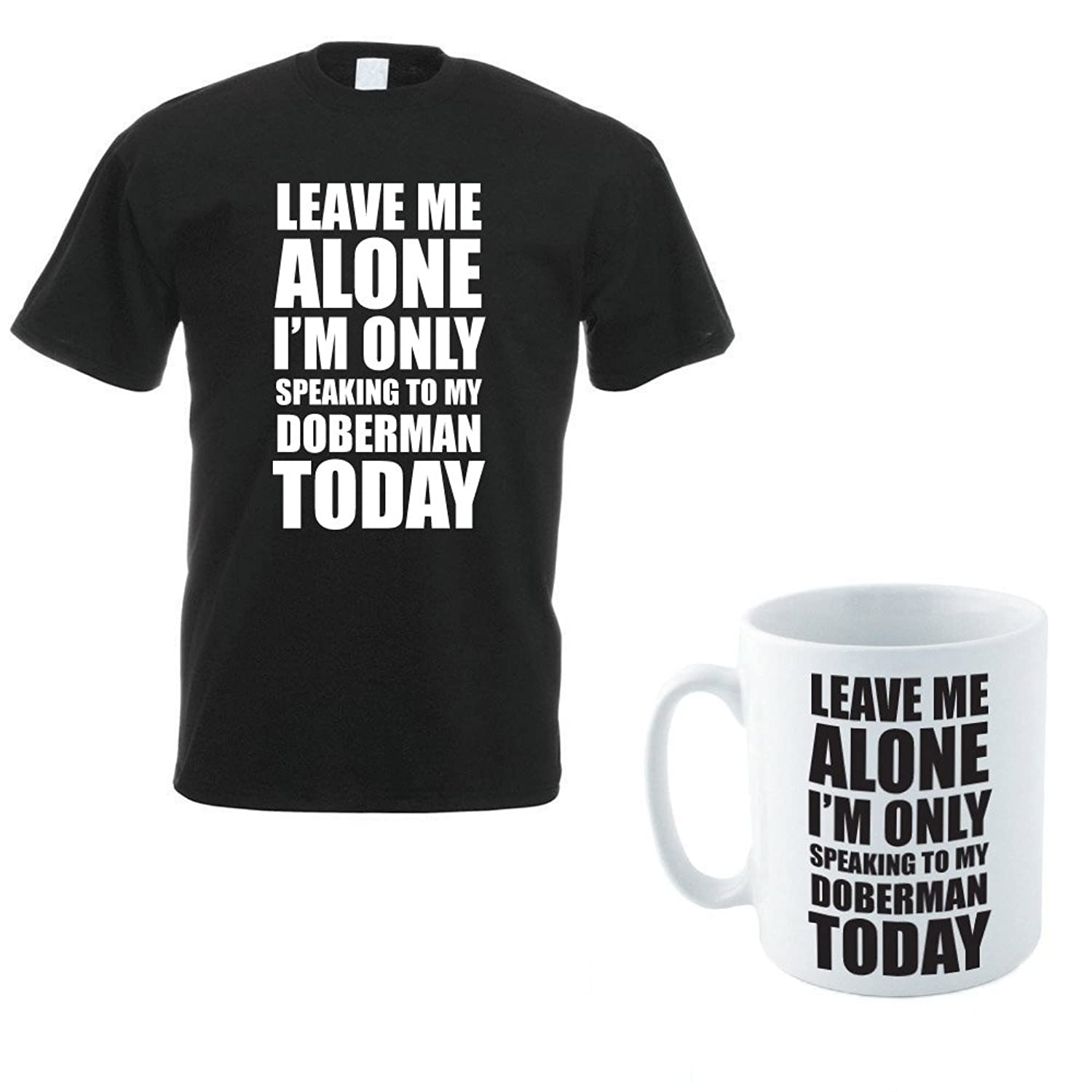 LEAVE ME ALONE I'M ONLY SPEAKING TO MY DOBERMAN TODAY - Dog / Gift / Novelty Themed Men's T-Shirt & Ceramic Mug Set