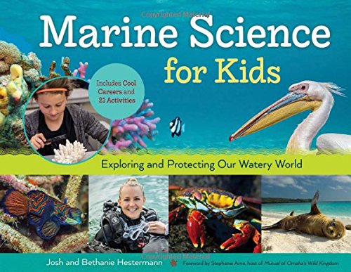 Marine Science for Kids: Exploring and Protecting Our Watery World, Includes Cool Careers and 21 Activities (For Kids series)