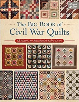 The Big Book of Civil War Quilts: 58 Patterns for Reproduction ... : quilt civil war - Adamdwight.com