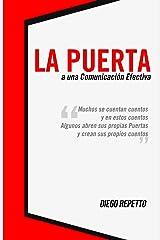 La Puerta: a una Comunicacion Efectiva: Muchos se cuentan cuentos y esn estos cuentos, algunos abren sus propias puertas y crean sus propios cuentos (Spanish Edition) Kindle Edition