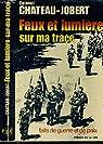 Feux et lumière sur ma trace : Faits de guerre et de paix par Chateau-Jobert