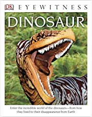 DK Eyewitness Books: Dinosaur: Enter the Incredible World of the Dinosaurs from How They Lived to their Disappe