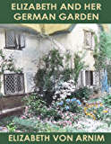 ELIZABETH AND HER GERMAN GARDEN (illustrated)