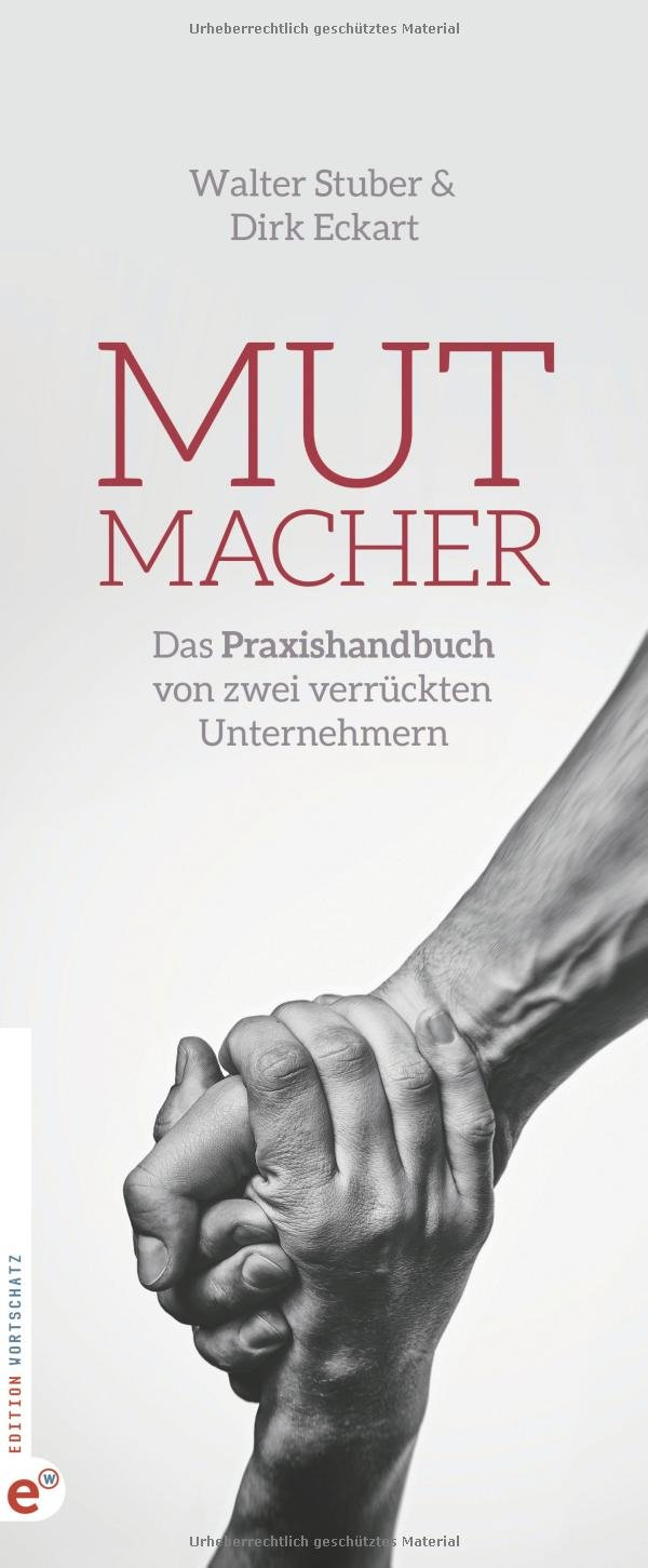 Mutmacher: Das Praxishandbuch von zwei verrückten Unternehmern