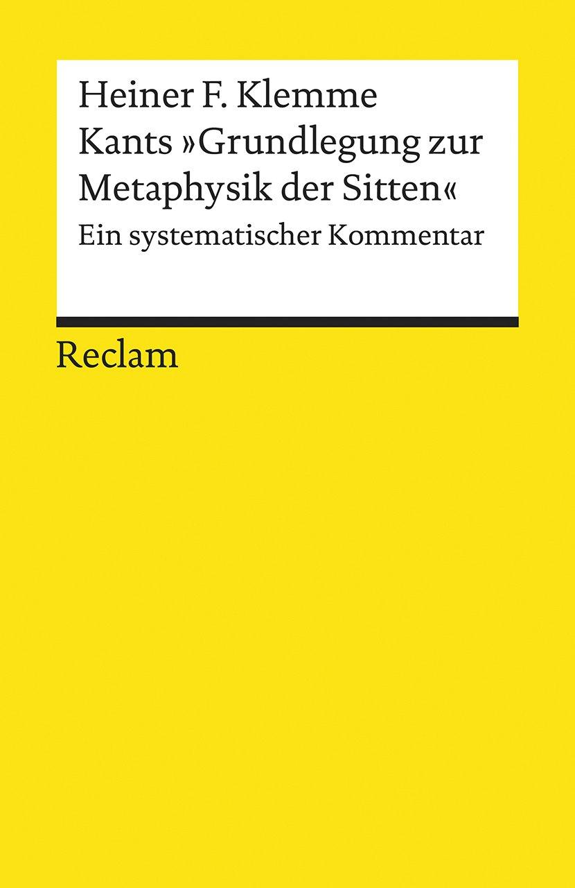 Kants »Grundlegung Zur Metaphysik Der Sitten«  Ein Systematischer Kommentar  Reclams Universal Bibliothek