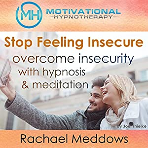 Stop Feeling Insecure, Overcome Insecurity with Hypnosis and Meditation Audiobook