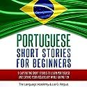 Portuguese: Short Stories for Beginners: 9 Captivating Short Stories to Learn Portuguese & Expand Your Vocabulary While Having Fun Hörbuch von  The Language Academy, Lia G. Regius Gesprochen von: Thiago Schiefer