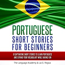 Portuguese: Short Stories for Beginners: 9 Captivating Short Stories to Learn Portuguese & Expand Your Vocabulary While Having Fun Audiobook by  The Language Academy, Lia G. Regius Narrated by Thiago Schiefer