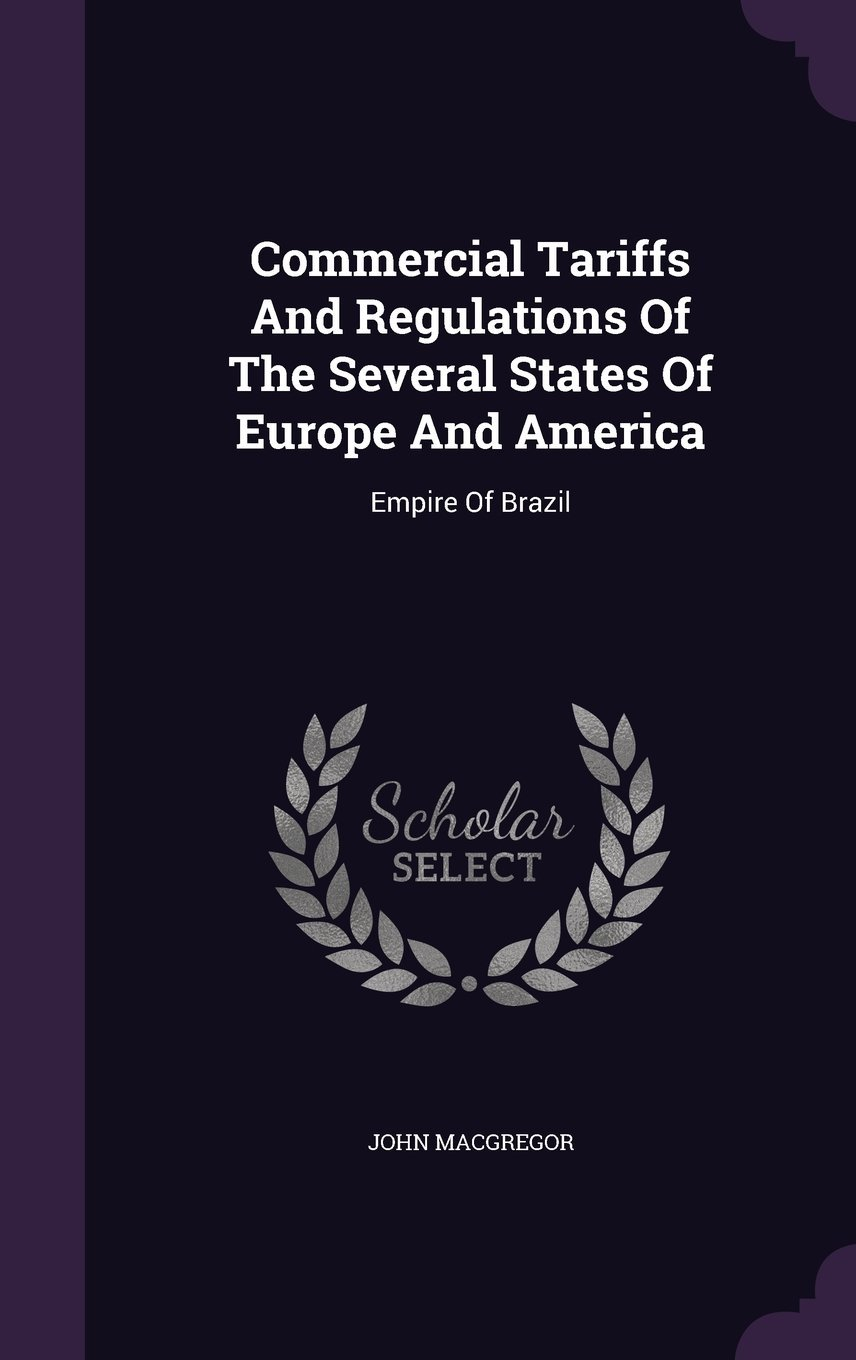 Download Commercial Tariffs and Regulations of the Several States of Europe and America: Empire of Brazil pdf