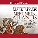 Meet Me in Atlantis: My Quest to Find the 2,000-Year-Old Sunken City Audiobook by Mark Adams Narrated by Andrew Garman