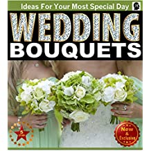 Wedding Bouquets: An Illustrated Picture Guide Book  For Wedding Bouquet Inspirations and Ideas for  Your Most Special Day (Weddings by Sam Siv 12)