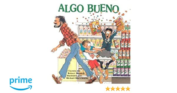 Algo Bueno (Spanish Edition): Robert Munsch, Michael Martchenko: 9781550376838: Amazon.com: Books