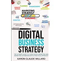 Digital Business Strategy: The Ultimate Guide to Learn Digital Marketing and Marketing Automation With a Practical…