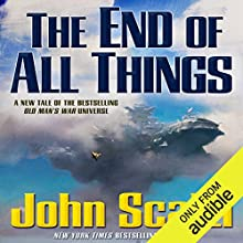 The End of All Things: Old Man's War, Book 6 Audiobook by John Scalzi Narrated by Tavia Gilbert, William Dufris, John Scalzi