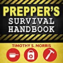 Prepper's Survival Handbook: The Ultimate Prepper's Handbook for Long-Term Survival and Self-Sufficient Living Audiobook by Timothy S. Morris Narrated by Joe Hempel