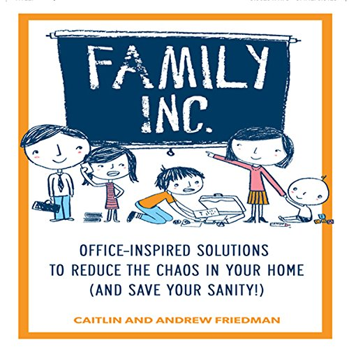 Family, Inc.: Office-Inspired Solutions to Reduce the Chaos in Your Home (and Save Your Sanity!) by Gildan Media, LLC