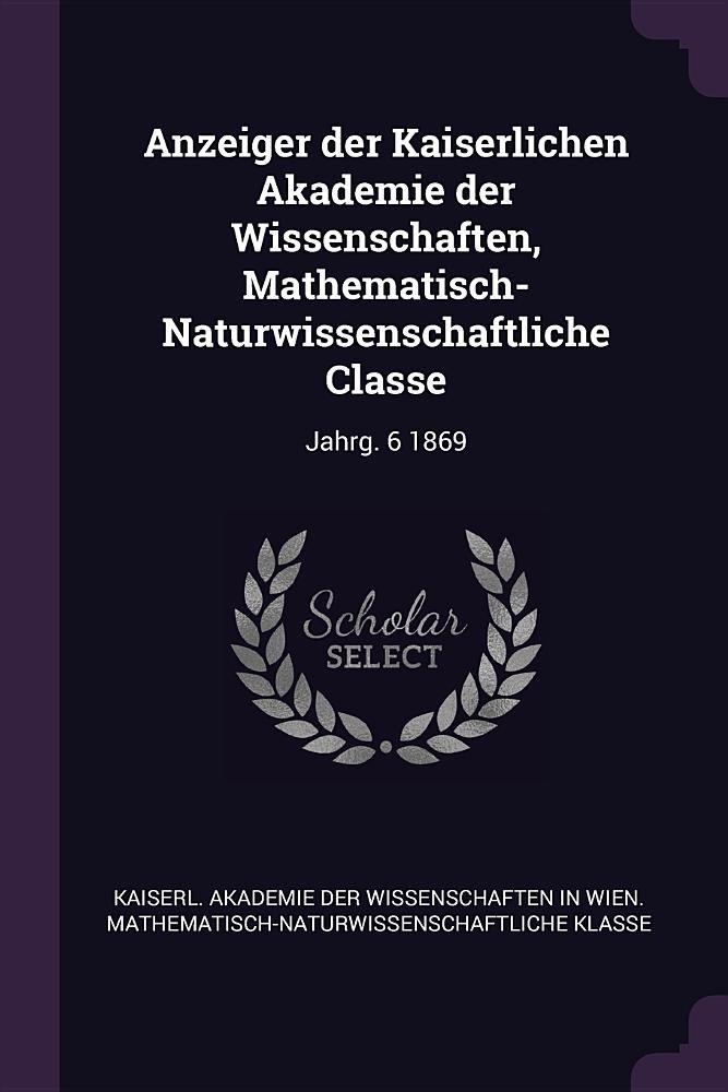 Download Anzeiger Der Kaiserlichen Akademie Der Wissenschaften, Mathematisch-Naturwissenschaftliche Classe: Jahrg. 6 1869 pdf epub