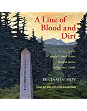 A Line of Blood and Dirt: Creating the Canada-United States Border Across Indigenous Lands