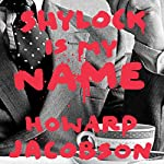 Shylock Is My Name | Howard Jacobson