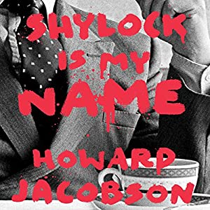 Shylock Is My Name Audiobook by Howard Jacobson Narrated by Michael Kitchen
