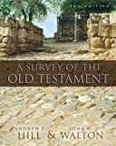 A Survey of the Old Testament, Andrew E. Hill, John H. Walton, 0310280958