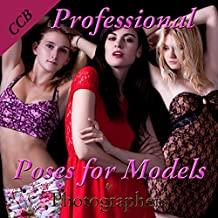Professional Poses for Models and Photographers (MPSQE * Master Pro Secrets Quick & Easy Book 7)
