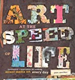 Art at the Speed of Life: motivation + inspiration for making mixed-media art every day