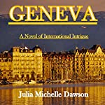 Geneva: A Novel of International Intrigue | Julia Michelle Dawson