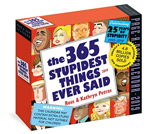 365 Stupidest Things Ever Said Page-A-Day Calendar 2019 Daily Desk Calendar Box