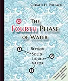 img - for The Fourth Phase of Water: Beyond Solid, Liquid, and Vapor book / textbook / text book
